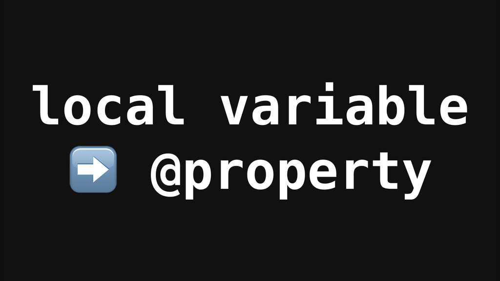 local variable ➡️ @property