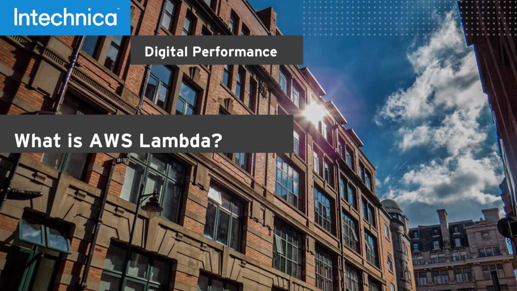 Digital Performance What is AWS Lambda?