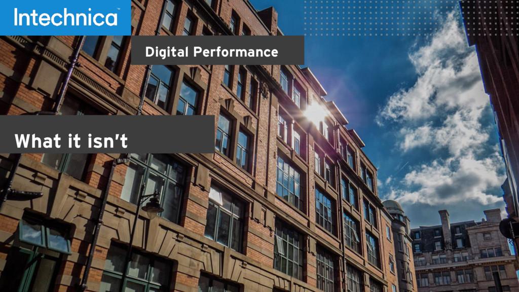 Digital Performance What it isn't