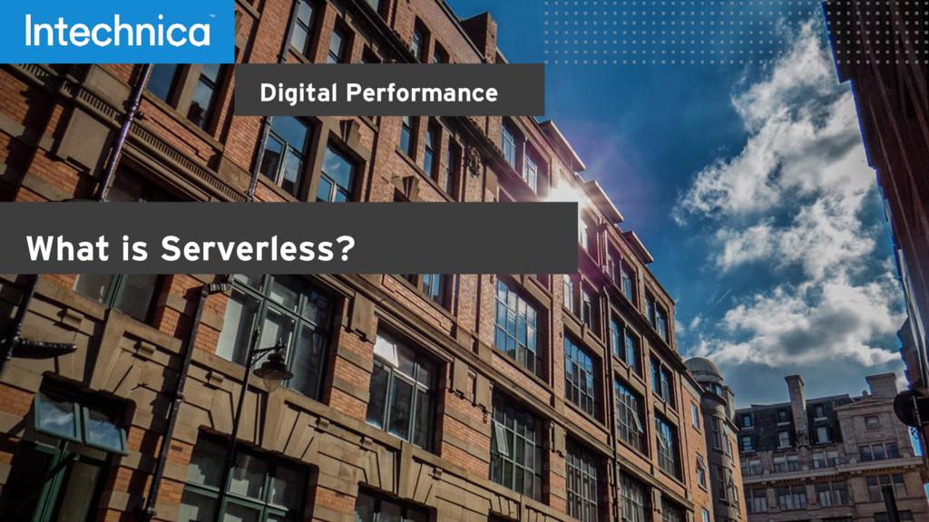 Digital Performance What is Serverless?