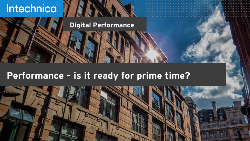Digital Performance Performance – is it ready f...