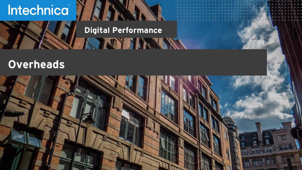 Digital Performance Overheads