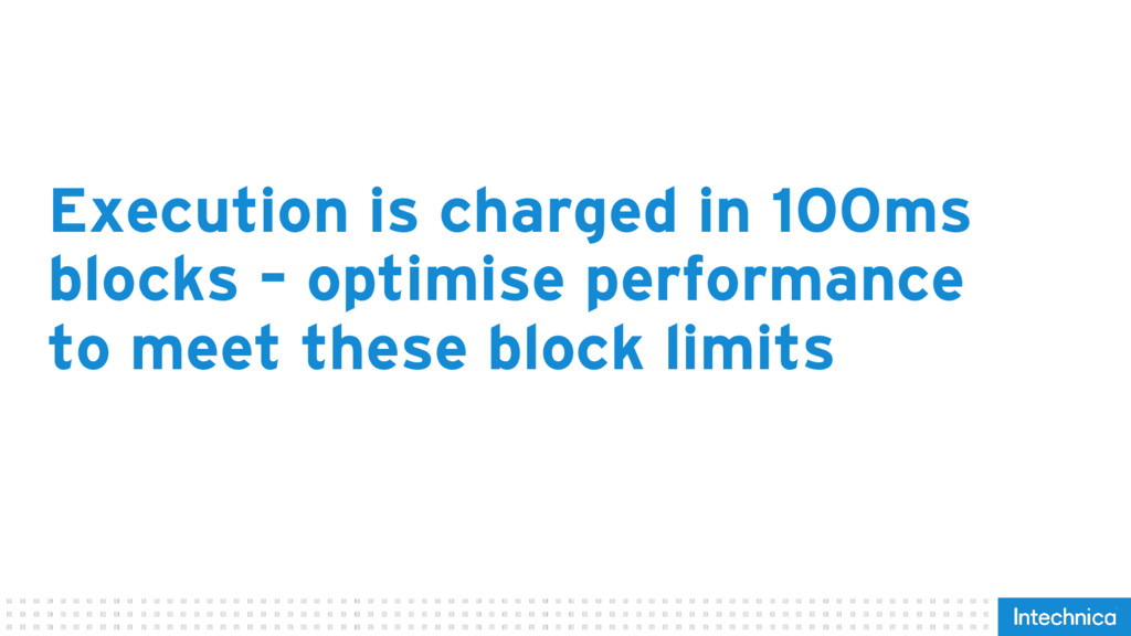 Execution is charged in 100ms blocks – optimise...