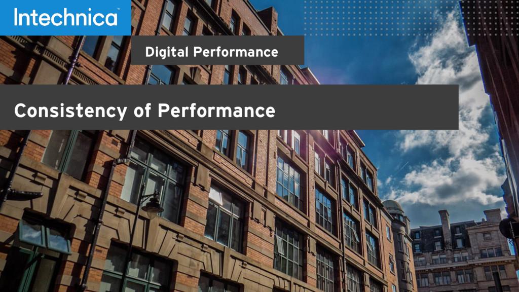 Digital Performance Consistency of Performance