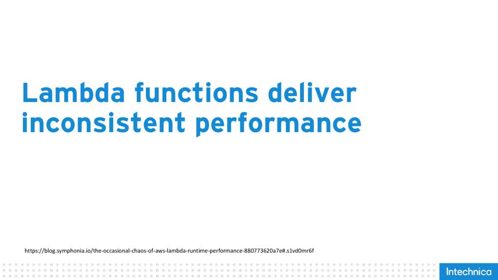 Lambda functions deliver inconsistent performan...