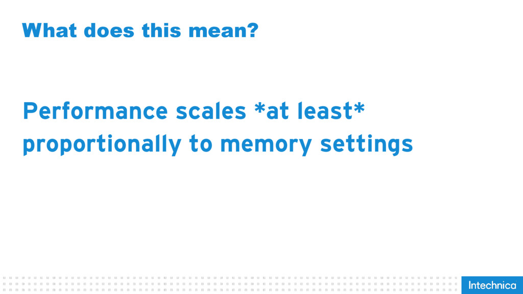 What does this mean? Performance scales *at lea...