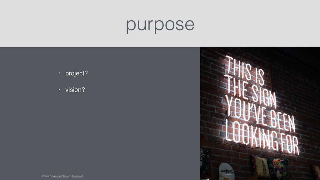 purpose • project? • vision? Photo by Austin Ch...