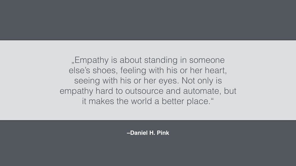 "–Daniel H. Pink ""Empathy is about standing in s..."