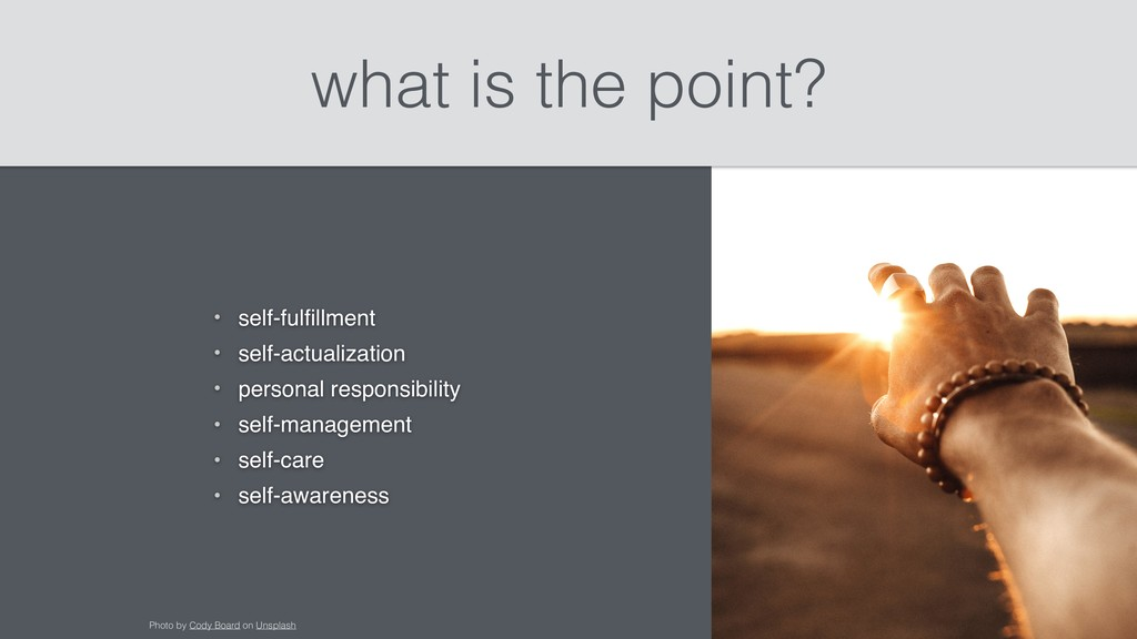 what is the point? • self-fulfillment • self-act...