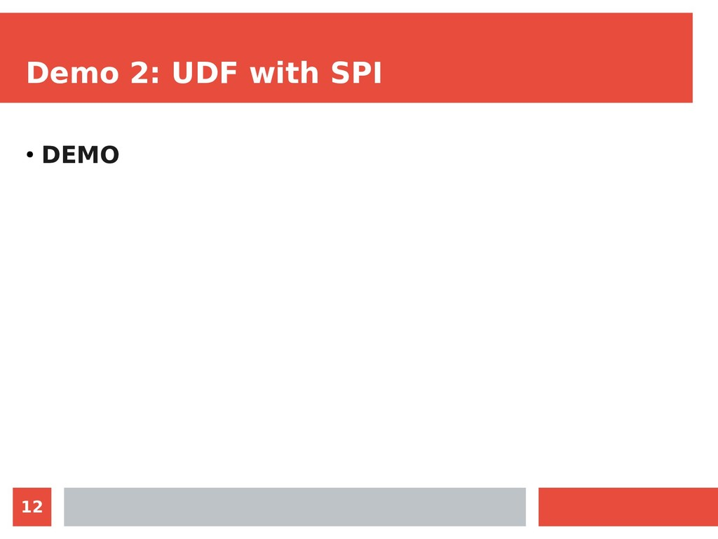 12 Demo 2: UDF with SPI ● DEMO