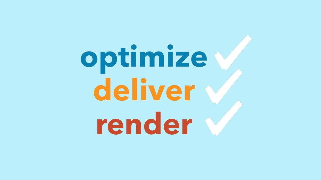 deliver render optimize