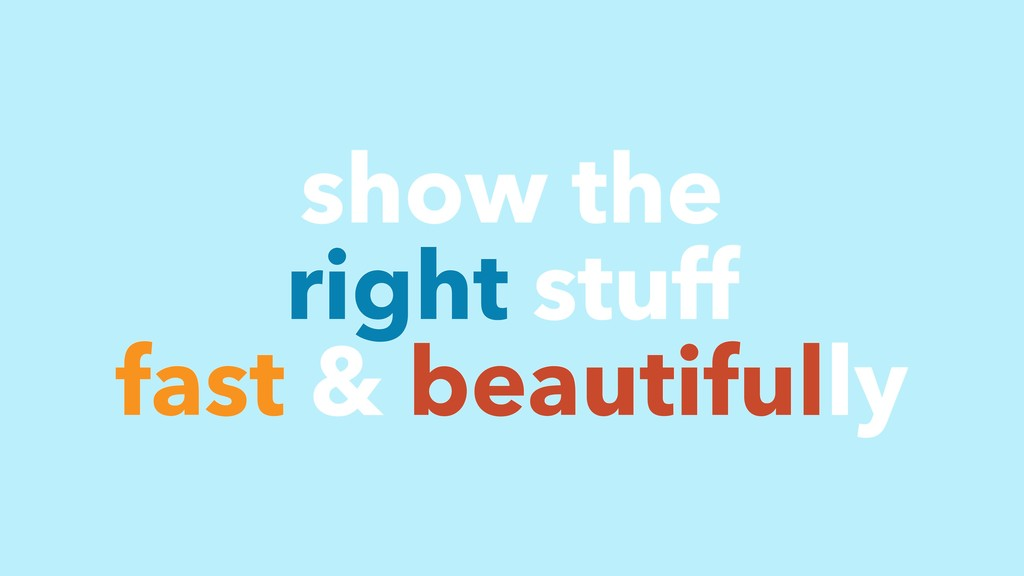 show the right stuff fast & beautifully