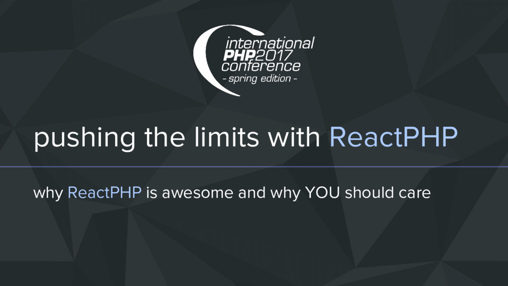 pushing the limits with ReactPHP why ReactPHP i...