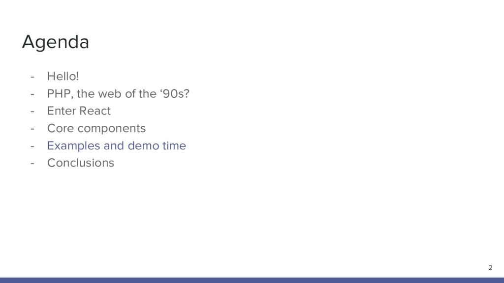 Agenda - Hello! - PHP, the web of the '90s? - E...