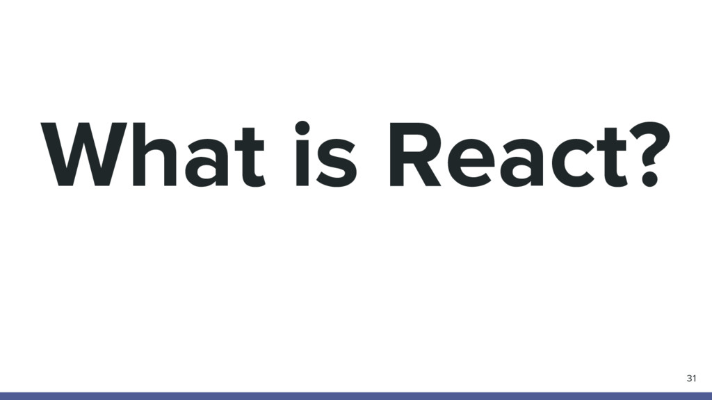 What is React? 31
