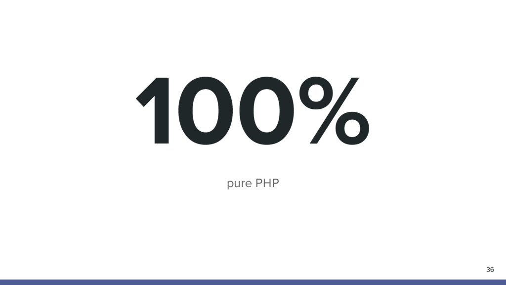 100% pure PHP 36