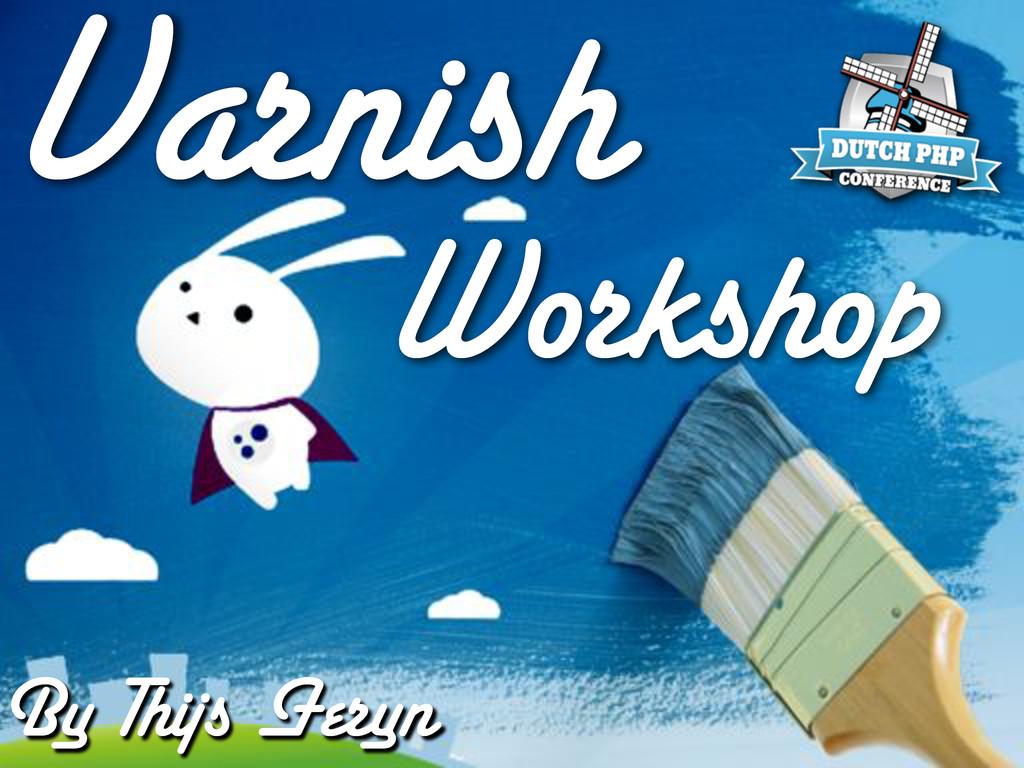 Varnish Workshop By Thijs Feryn