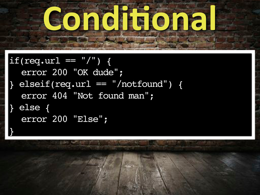 "if(req.url == ""/"") { ! error 200 ""OK dude""; } e..."