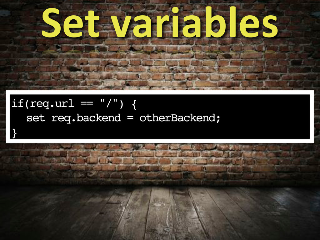 "if(req.url == ""/"") { ! set req.backend = otherB..."