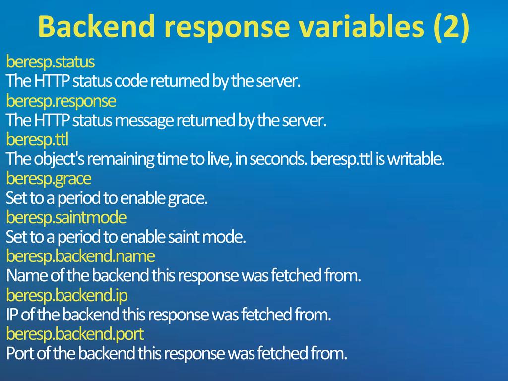 beresp.status The'HTTP'status'code'returned'by'...