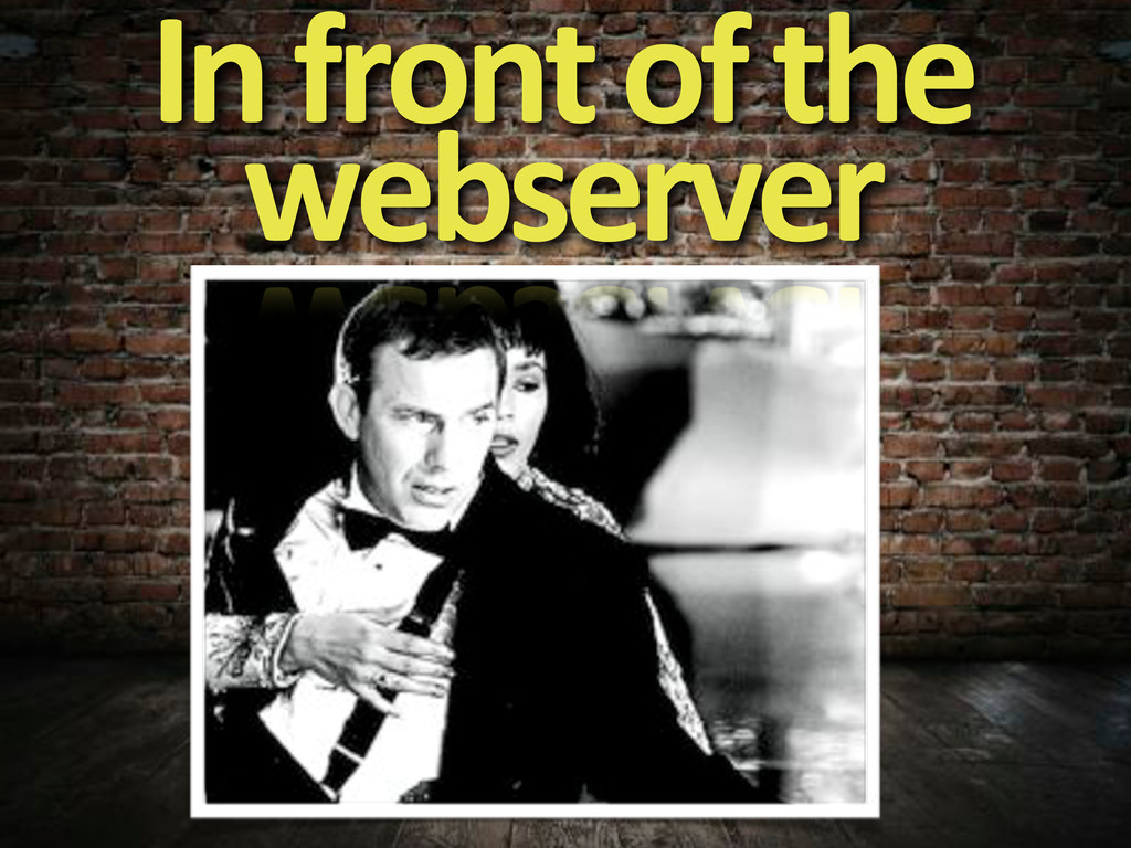In#front#of#the# webserver