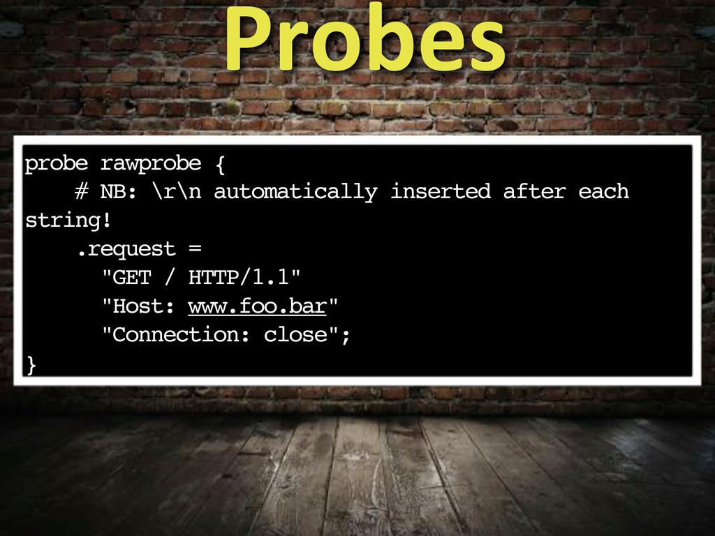 probe rawprobe { # NB: \r\n automatically inser...