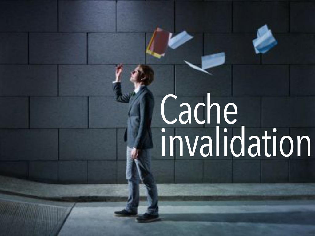 Cache invalidation