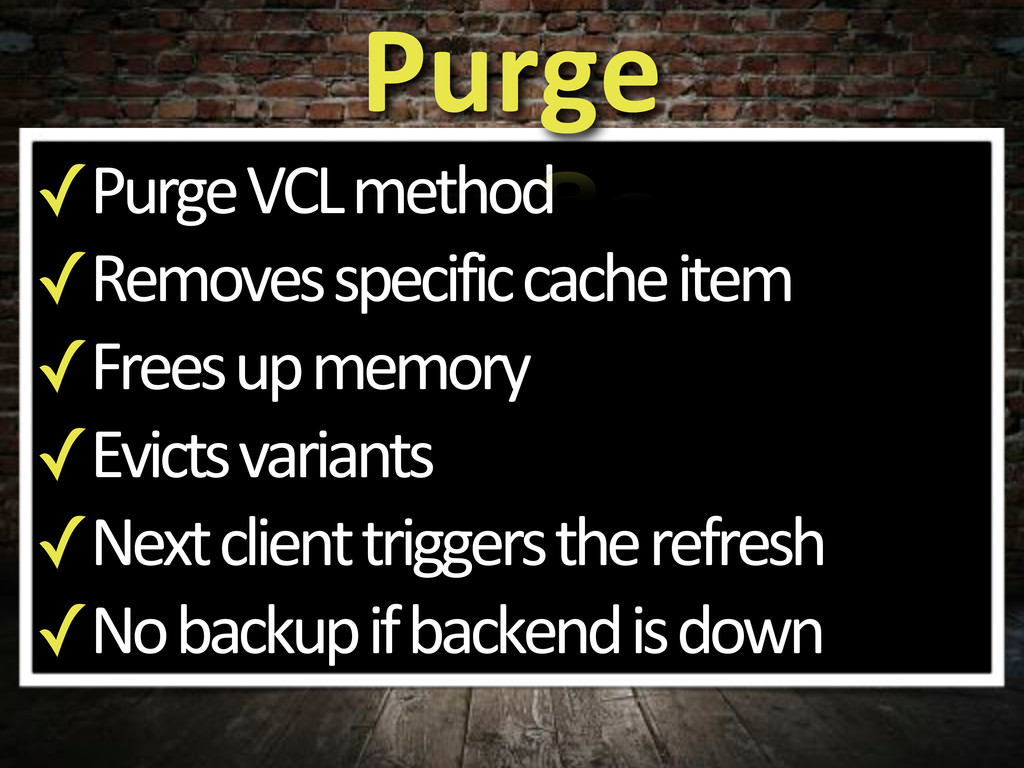 ✓Purge'VCL'method ✓Removes'specific'cache'item ...