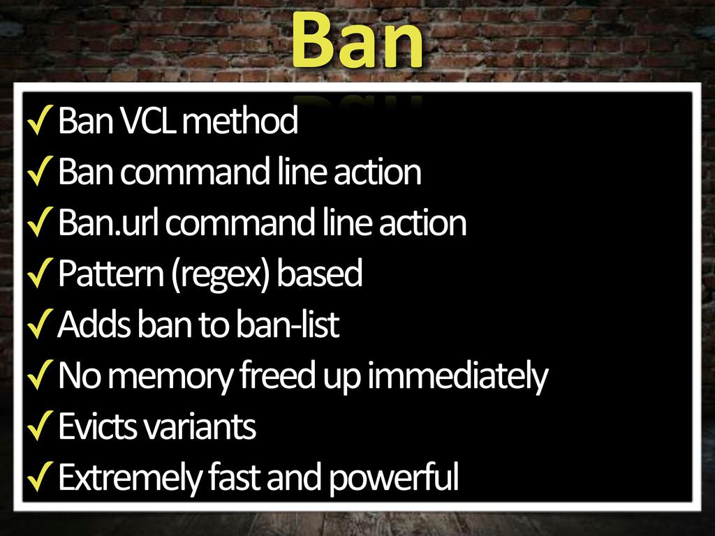 ✓Ban'VCL'method' ✓Ban'command'line'action ✓Ban....