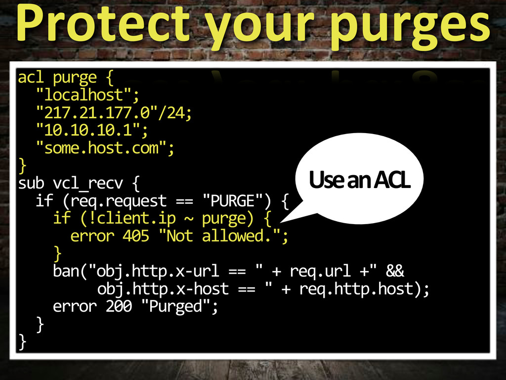 """acl$purge${ $$""""localhost""""; $$""""217.21.177.0""""/24;..."""