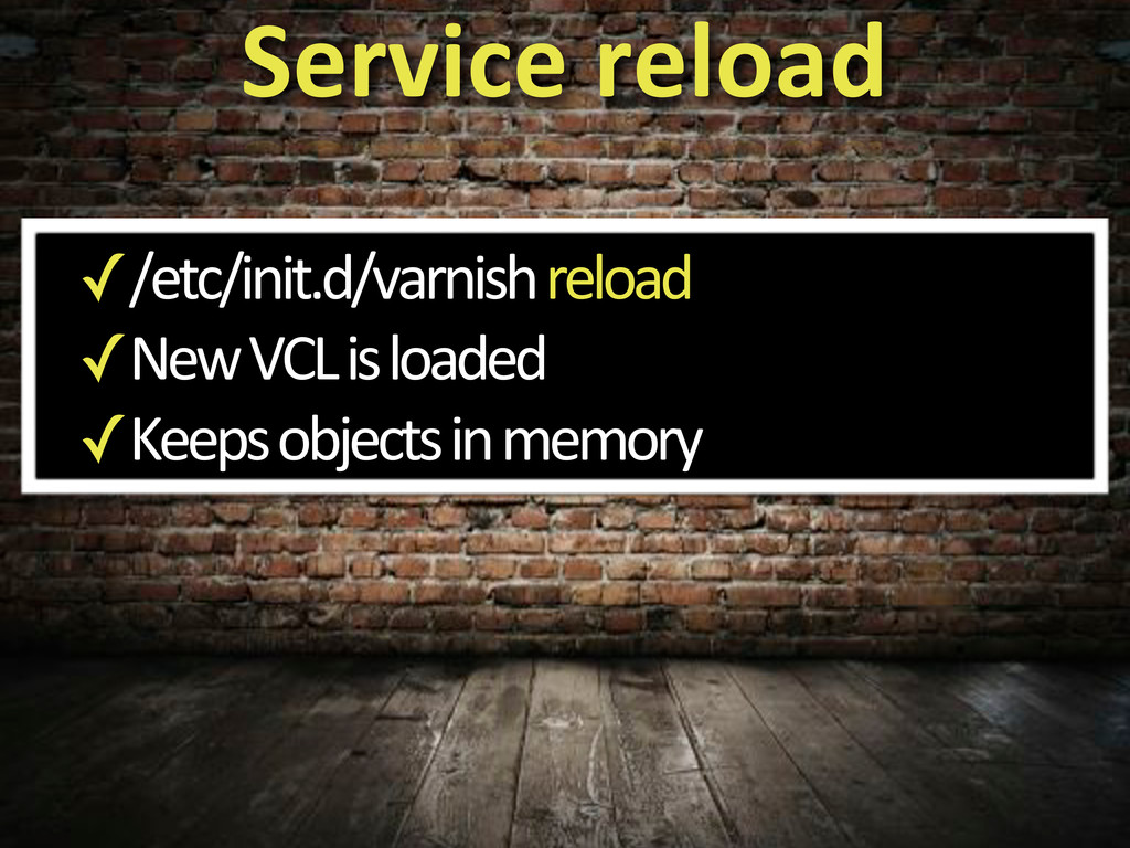✓/etc/init.d/varnish'reload ✓New'VCL'is'loaded ...