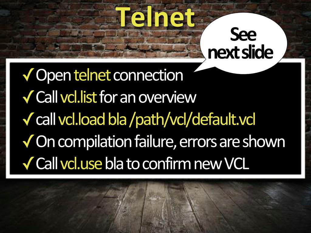 ✓Open'telnet'connection ✓Call'vcl.list'for'an'o...