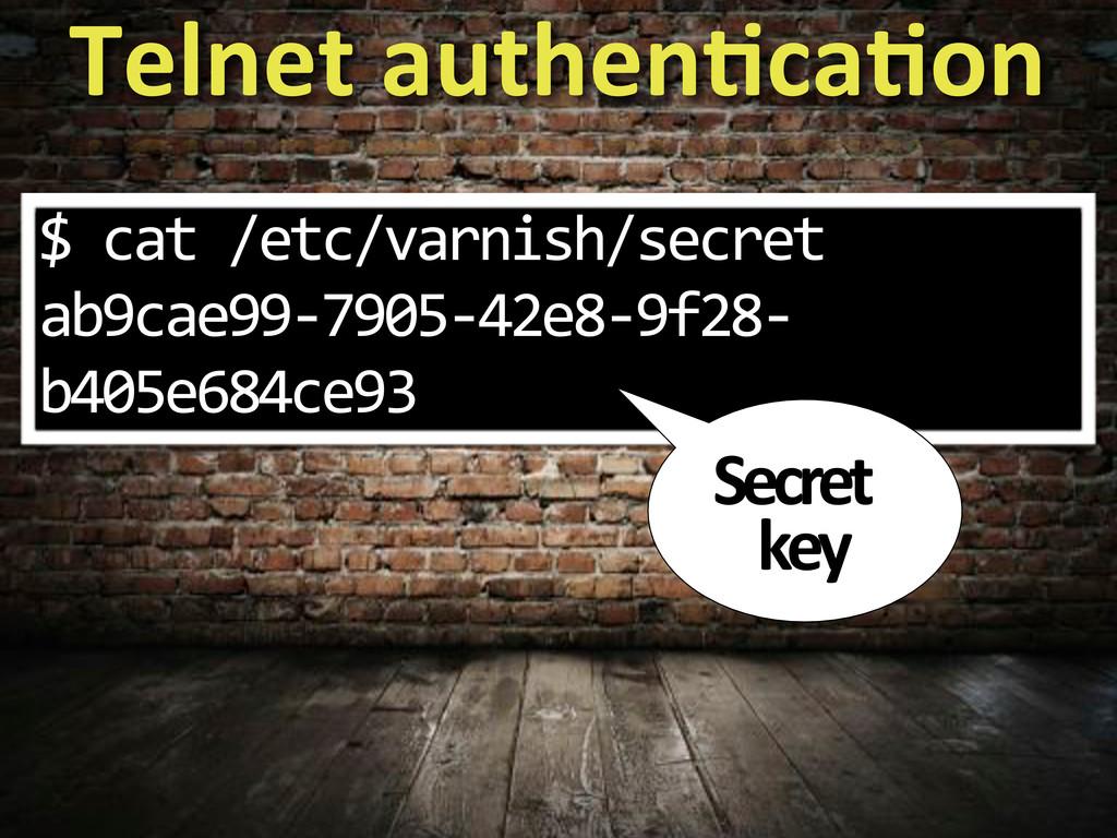 Telnet%authen?ca?on $.cat./etc/varnish/secret. ...