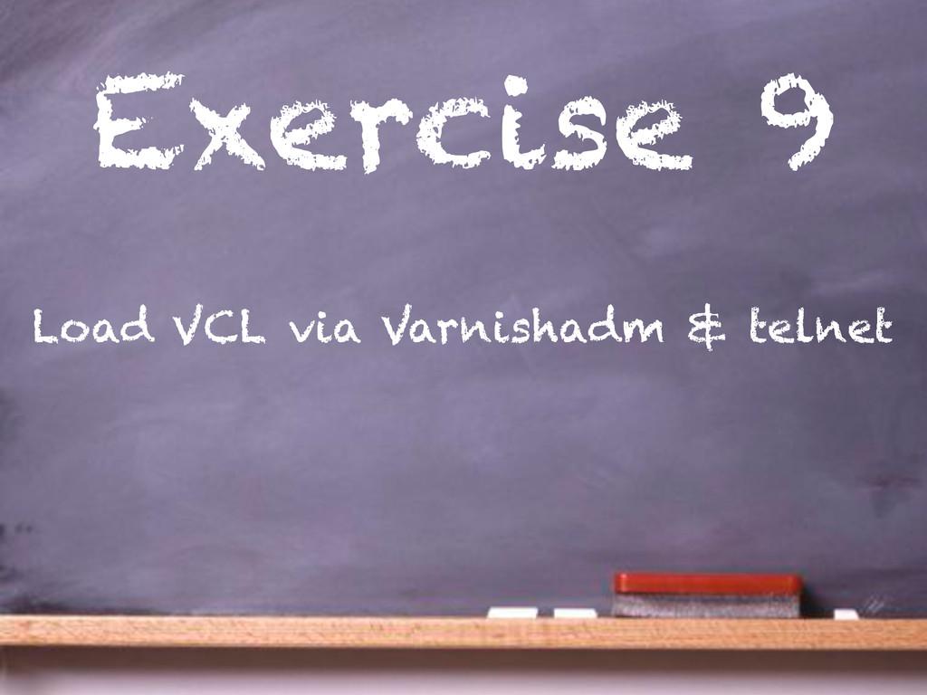 Exercise 9 Load VCL via Varnishadm & telnet