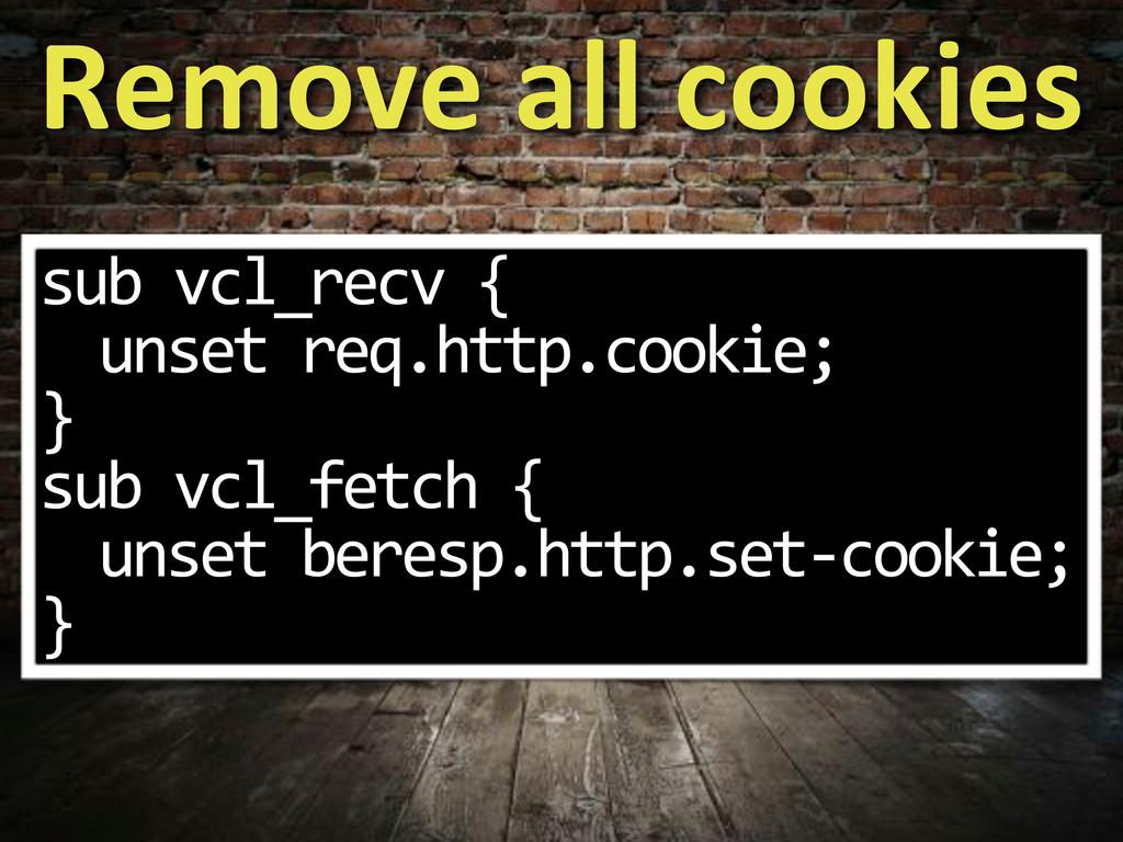 sub$vcl_recv${ unset$req.http.cookie; } sub$vcl...