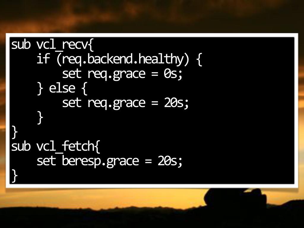 sub$vcl_recv{ $$$$if$(req.backend.healthy)${ $$...