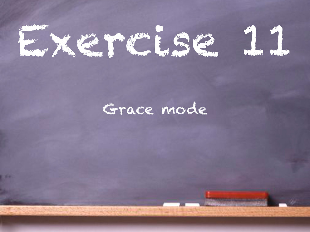 Exercise 11 Grace mode