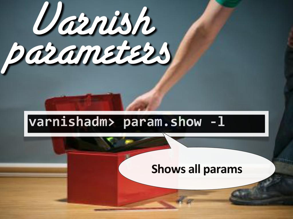 varnishadm>%param.show%4l Shows#all#params Varn...