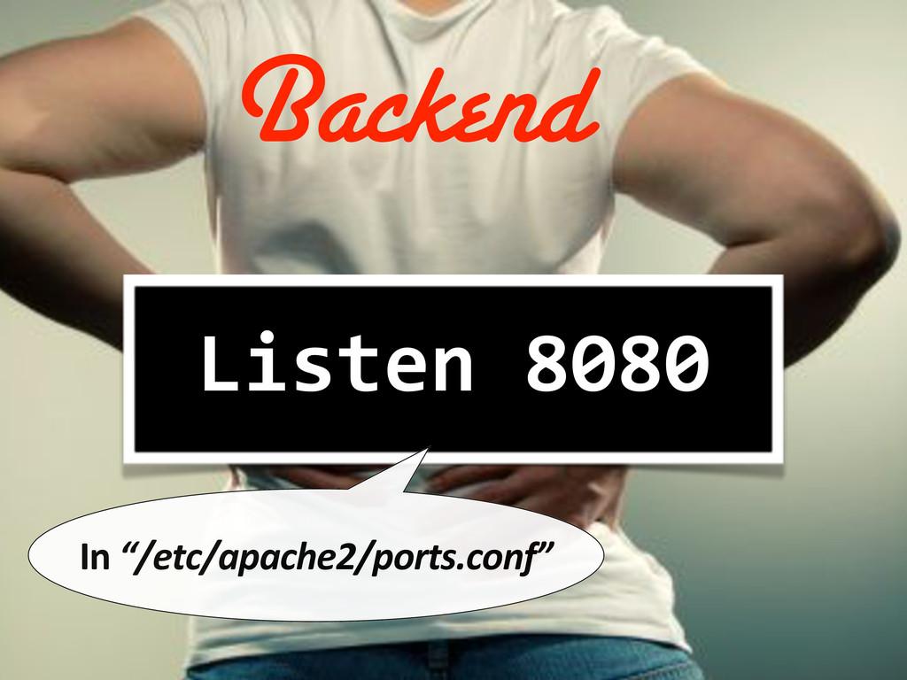 "Listen%8080 In#""/etc/apache2/ports.conf"" Backend"