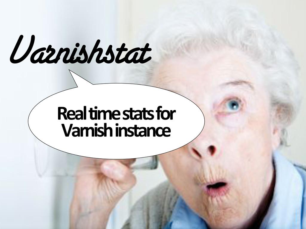 Varnishstat Real#time#stats#for# Varnish#instan...