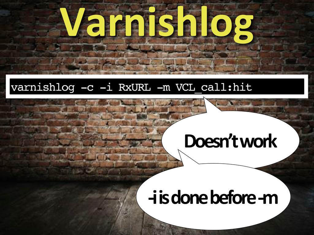 varnishlog -c -i RxURL -m VCL_call:hit Varnishl...