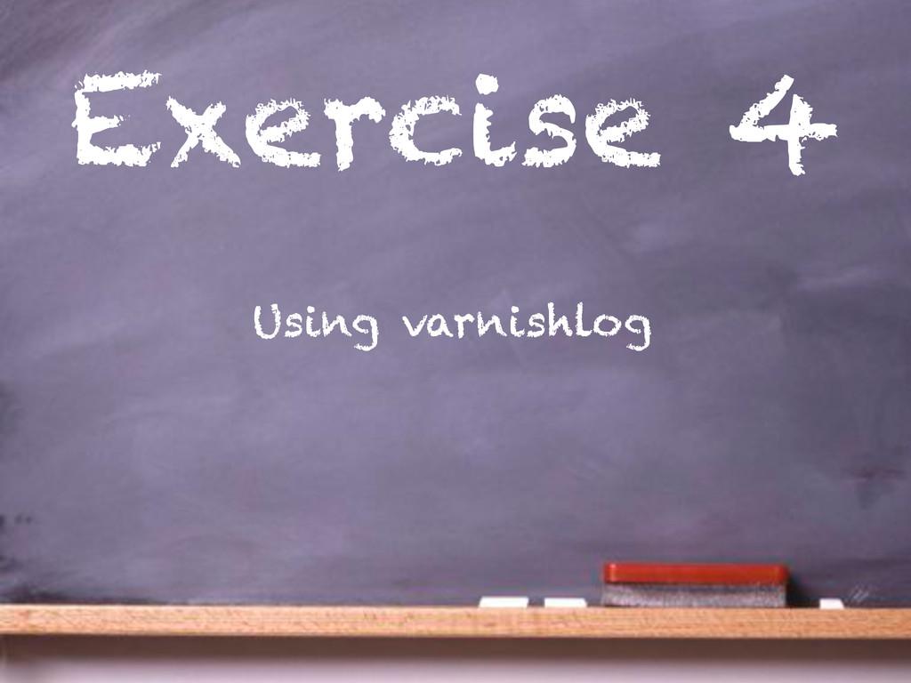 Exercise 4 Using varnishlog
