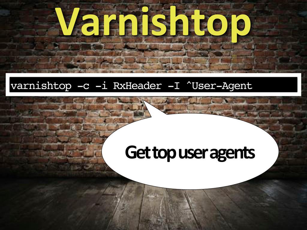 varnishtop -c -i RxHeader -I ^User-Agent Varnis...