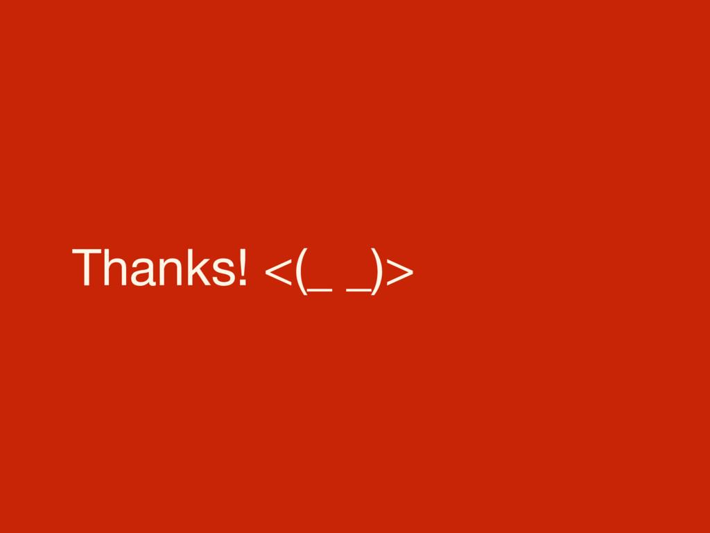 Thanks! <(_ _)>