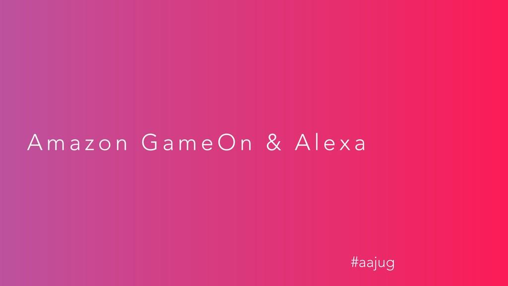 A m a z o n G a m e O n & A l e x a #aajug