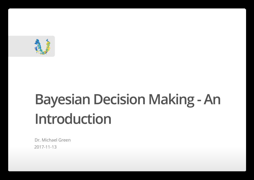Bayesian Decision Making - An Introduction Dr. ...
