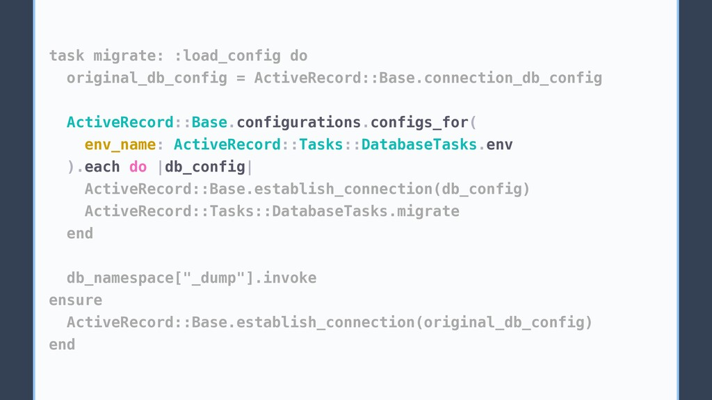 task migrate: :load_config do original_db_confi...