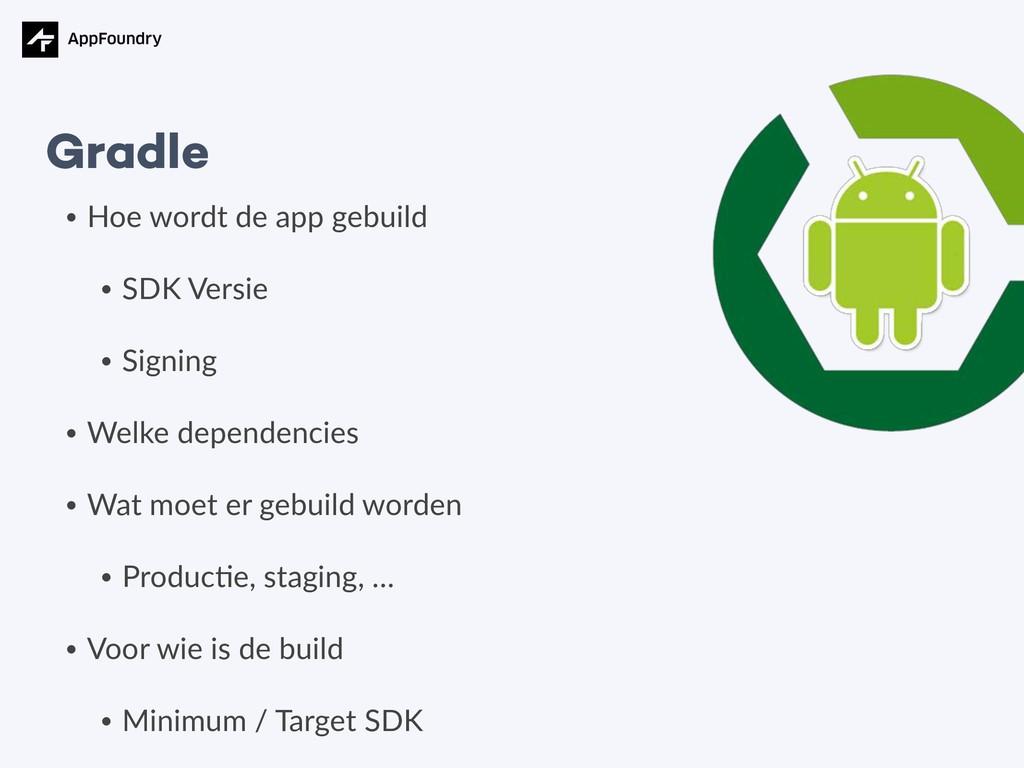 • Hoe wordt de app gebuild • SDK Versie • Signi...