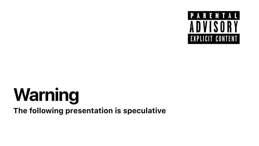 Warning The following presentation is speculati...