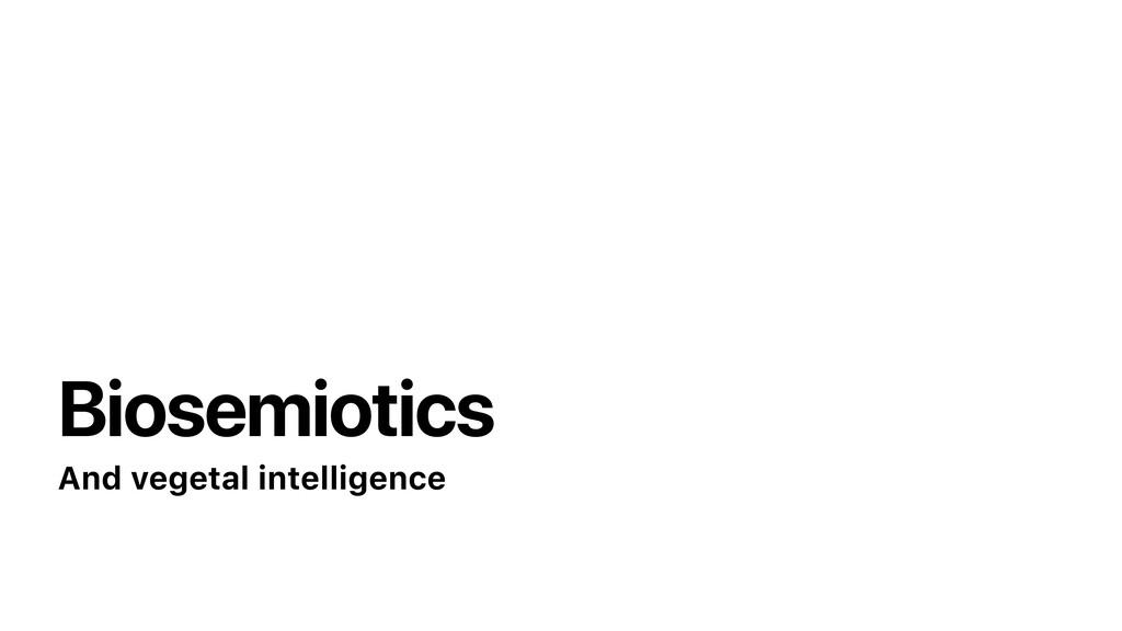 Biosemiotics And vegetal intelligence